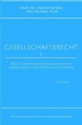 Gesellschaftsrecht I, Carsten Kunkel, LL.M., Olga Kunkel