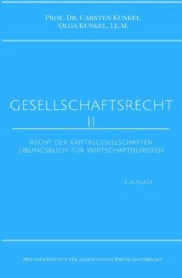 Gesellschaftsrecht II, Carsten Kunkel, LL.M., Olga Kunkel