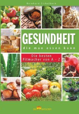 Gesundheit, die man essen kann, Reinhard Eichelbeck