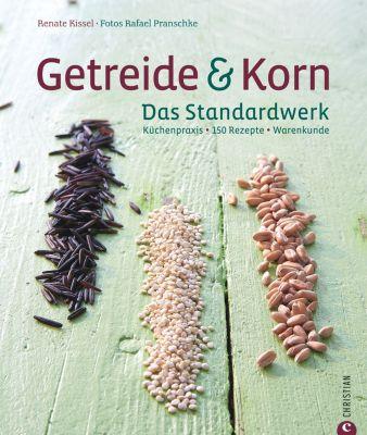 Getreide & Korn. Das Kochbuch, Renate Kissel, Rafael Pranschke