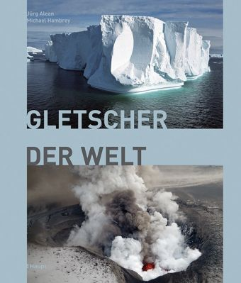 Gletscher der Welt, Jürg Alean, Michael Hambrey