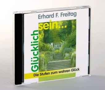 Glücklich sein . . ., 1 Audio-CD, Erhard F. Freitag