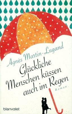 Glückliche Menschen küssen auch im Regen, Agnès Martin-Lugand