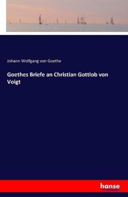 Goethes Briefe an Christian Gottlob von Voigt, Johann Wolfgang von Goethe