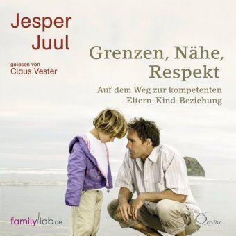 Grenzen, Nähe, Respekt, 2 Audio-CDs, Jesper Juul