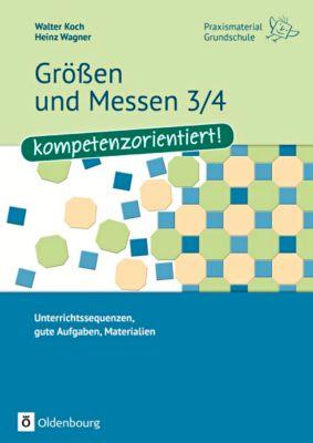Grössen und Messen 3/4 - kompetenzorientiert!, Walter Koch, Heinz Wagner