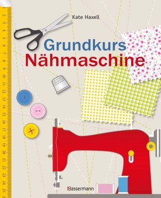 Grundkurs Nähmaschine, Kate Haxell