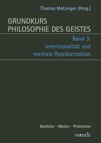 Grundkurs Philosophie des Geistes: Bd.3 Intentionalität und mentale Repräsentation