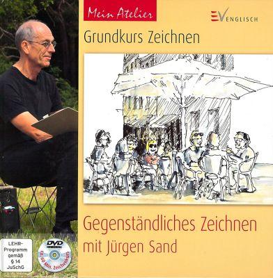Grundkurs Zeichnen - Gegenständlich zeichnen, m. DVD, Jürgen Sand