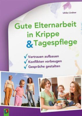 Gute Elternarbeit in Krippe & Tagespflege, Ulrike Lindner