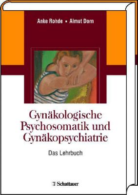 Gynäkologische Psychosomatik und Gynäkopsychiatrie, Anke Rohde, Almut Dorn