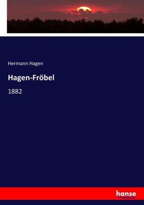 Hagen-Fröbel, Hermann Hagen
