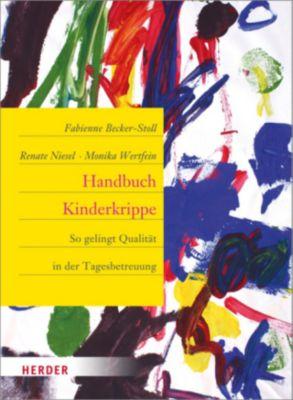 Handbuch Kinderkrippe, Fabienne Becker-Stoll, Renate Niesel, Monika Wertfein