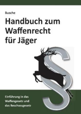 Handbuch zum Waffenrecht für Jäger, André Busche