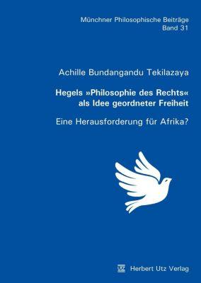 Hegels Philosophie des Rechts als Idee geordneter Freiheit, Achille Bundangandu Tekilazaya