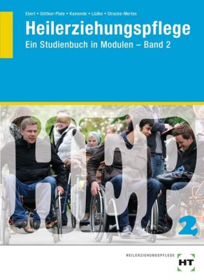 Heilerziehungspflege - Ein Studienbuch in Modulen, B. Ebert, N. Göttker-Plate, U. Kamende, U. Lüdke, A. Stracke-Mertes