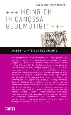 Heinrich in Canossa gedemütigt!, Karin Schneider-Ferber