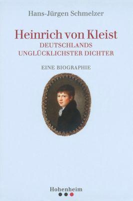 Heinrich von Kleist - Deutschlands unglücklichster Dichter, Hans-Jürgen Schmelzer