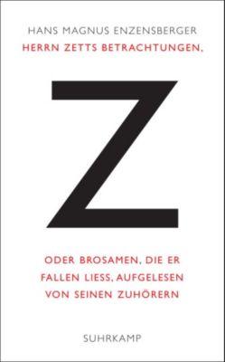Herrn Zetts Betrachtungen, oder Brosamen, die er fallen ließ, aufgelesen von seinen Zuhörern, Hans Magnus Enzensberger