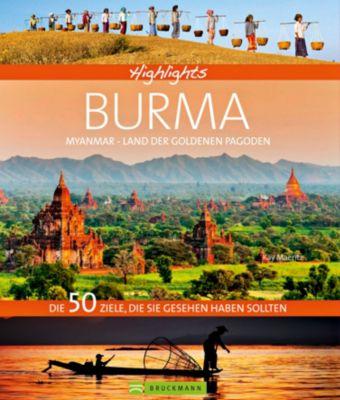 Highlights Burma - Myanmar, Land der goldenen Pagoden, Kay Maeritz