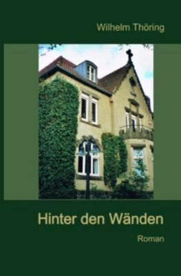 Hinter den Wänden Roman, Wilhelm Thöring