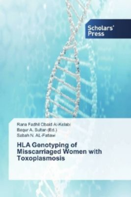 HLA Genotyping of Misscarriaged Women with Toxoplasmosis, Rana Fadhil Obaid Al-Kelabi, Sabah N. Al- Fatlawi