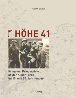 Höhe 41 - Krieg und Kriegsspiele an der Kieler Förde im 19. und 20. Jahrhundert, Stefan Wendt
