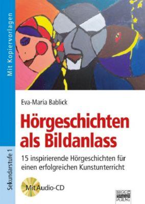 Hörgeschichten als Bildanlass, m. Audio-CD, Eva-Maria Bablick