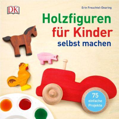 Holzfiguren für Kinder selbst machen, Erin Freuchtel-Dearing