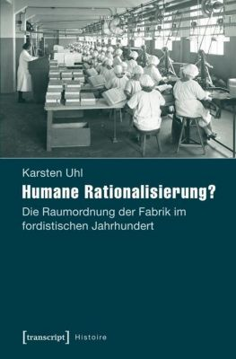 Humane Rationalisierung?, Karsten Uhl