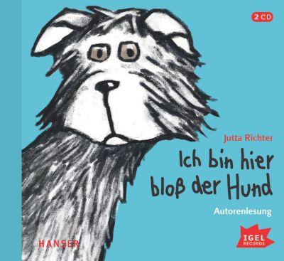 Ich bin hier bloss der Hund, 2 Audio-CDs, Jutta Richter