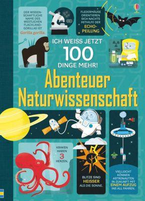 Ich weiß jetzt 100 Dinge mehr! Abenteuer Naturwissenschaft, Alex Frith, Minna Lacey, Jerome Martin, Jonathan Melmoth