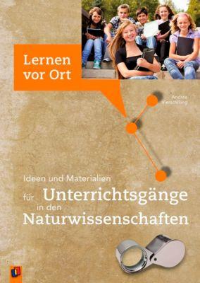 Ideen und Materialien für Unterrichtsgänge in den Naturwissenschaften, Andrea Vierschilling