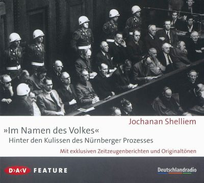 Im Namen des Volkes - Hinter den Kulissen des Nürnberger Prozesses, 3 Audio-CDs, Jochanan Shelliem