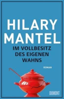Im Vollbesitz des eigenen Wahns, Hilary Mantel