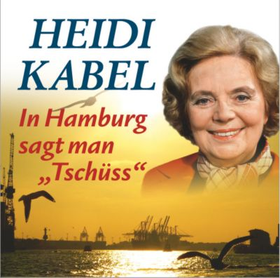 In Hamburg sagt man Tschüss, Heidi Kabel