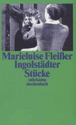 Ingolstädter Stücke, Marieluise Fleißer