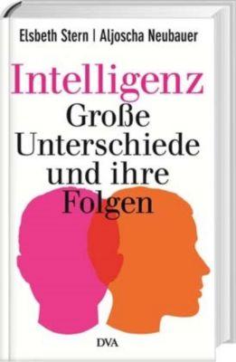 Intelligenz - Große Unterschiede und ihre Folgen, Elsbeth Stern, Aljoscha Neubauer