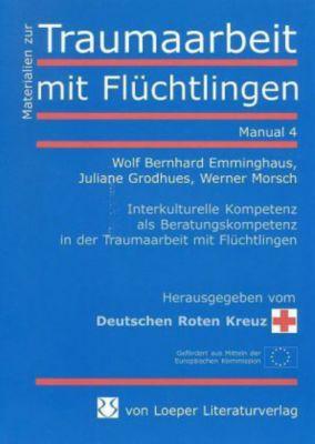 Interkulturelle Kompetenz als Beratungskompetenz in der Traumaarbeit mit Flüchtlingen, Wolf B. Emminghaus, Juliane Grodhues, Werner Morsch