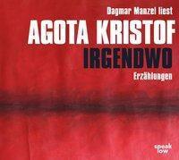 Irgendwo, 2 Audio-CDs, Agota Kristof