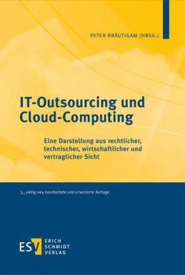 IT-Outsourcing und Cloud-Computing, Peter Bräutigam, Matthias Ferstl, Hartwig Grabbe, Sabine Grapentin, Dirk Heckmann, Peter Huppertz