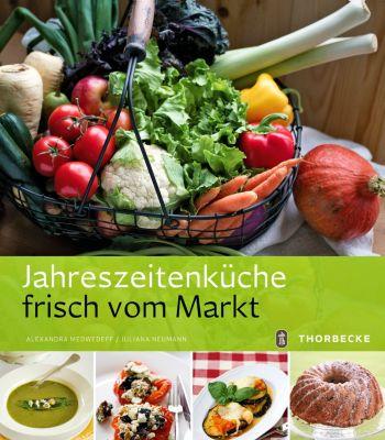 Jahreszeitenküche frisch vom Markt, Alexandra Medwedeff, Juliana Neumann