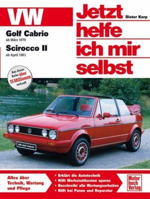 Jetzt helfe ich mir selbst: Bd.145 VW Golf Cabrio ab März 1979, Scirocco II ab April 1981, Dieter Korp