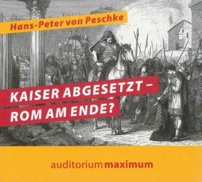 Kaiser abgesetzt - Rom am Ende!, 1 Audio-CD, Hans-Peter von Peschke