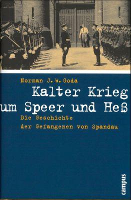 Kalter Krieg um Speer und Hess, Norman J. W. Goda