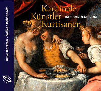 Kardinäle, Künstler, Kurtisanen, 2 Audio-CDs, Arne Karsten, Volker Reinhardt