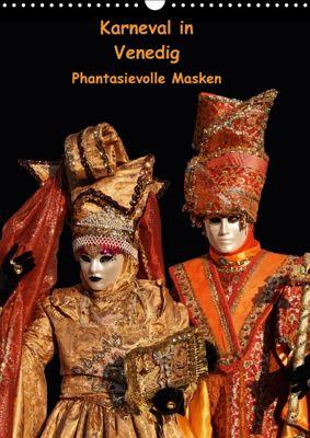 Karneval in Venedig - Phantasievolle Masken (Wandkalender 2018 DIN A3 hoch), Erika Utz