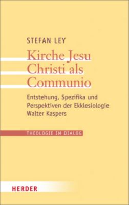 Kirche Jesu Christi als Communio, Stefan Ley