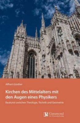 Kirchen des Mittelalters mit den Augen eines Physikers, Alfhart Günther
