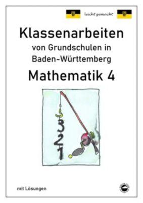Klassenarbeiten von Grundschulen in Baden-Württemberg - Mathematik 4 mit ausführlichen Lösungen nach Bildungsplan 2016, Claus Arndt